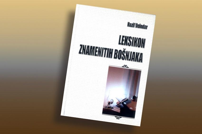 Povodom izlaska iz štampe Leksikona znamenitih Bošnjaka